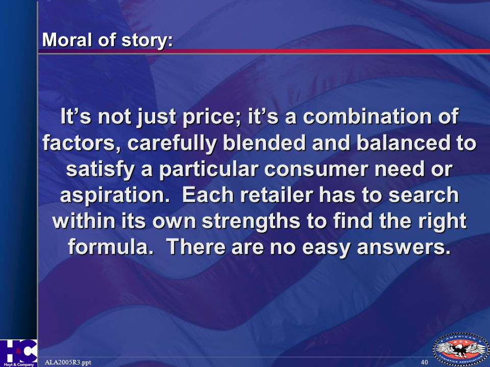 40ALA2005R3.ppt Moral of story: It's not just price; it's a combination of factors, carefully blended and balanced to satisfy a particular consumer ne