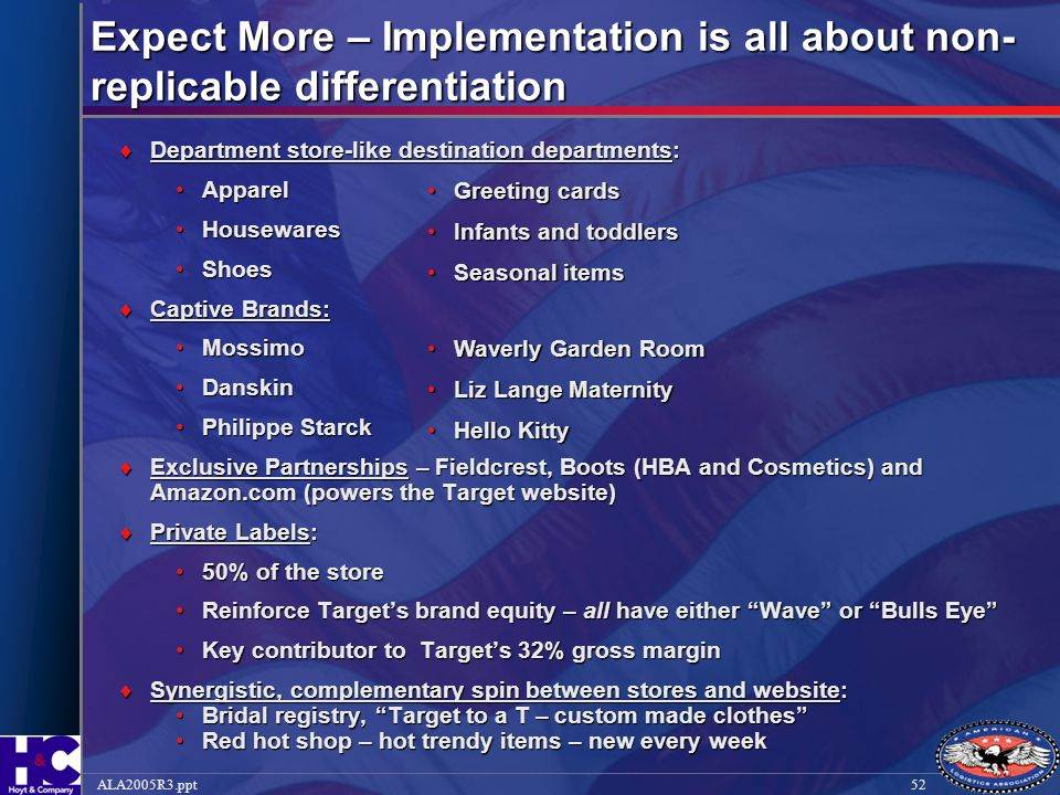 52ALA2005R3.ppt Expect More – Implementation is all about non- replicable differentiation  Department store-like destination departments: ApparelAppa