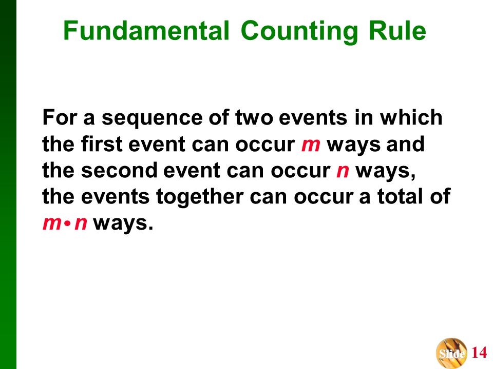 Slide Slide 14 Fundamental Counting Rule For a sequence of two events in which the first event can occur m ways and the second event can occur n ways,