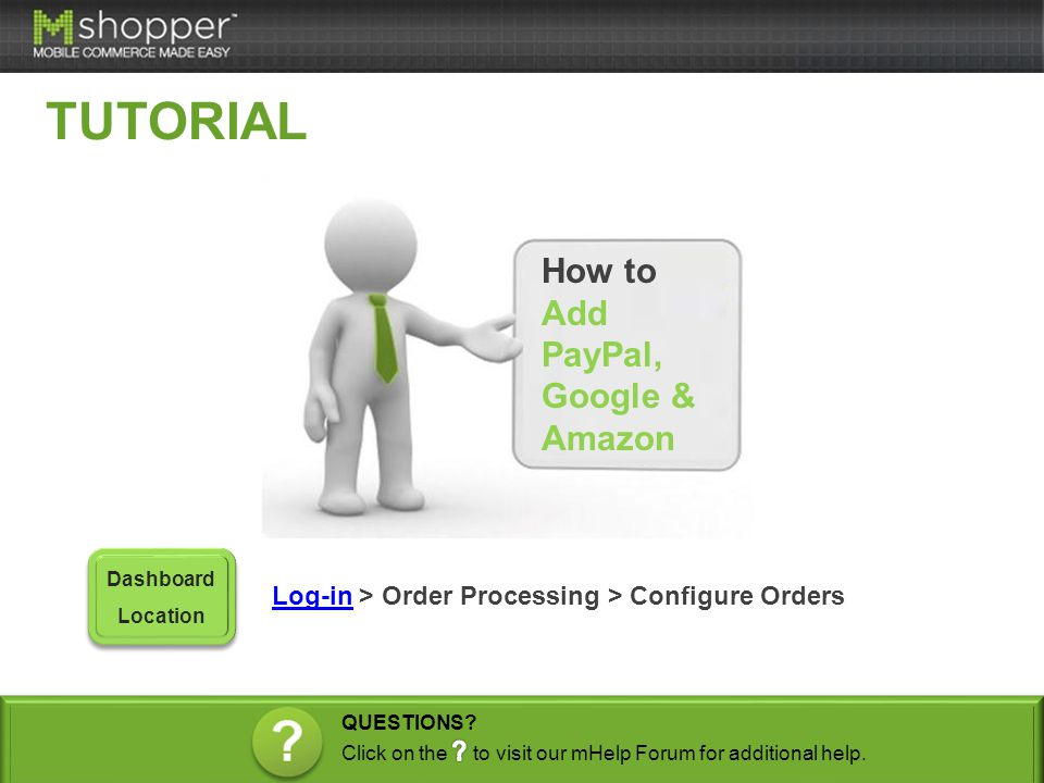 How to Add PayPal, Google & Amazon Log-inLog-in > Order Processing > Configure Orders Dashboard Location TUTORIAL