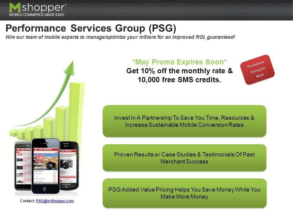 Performance Services Group (PSG) Hire our team of mobile experts to manage/optimize your mStore for an improved ROI, guaranteed.