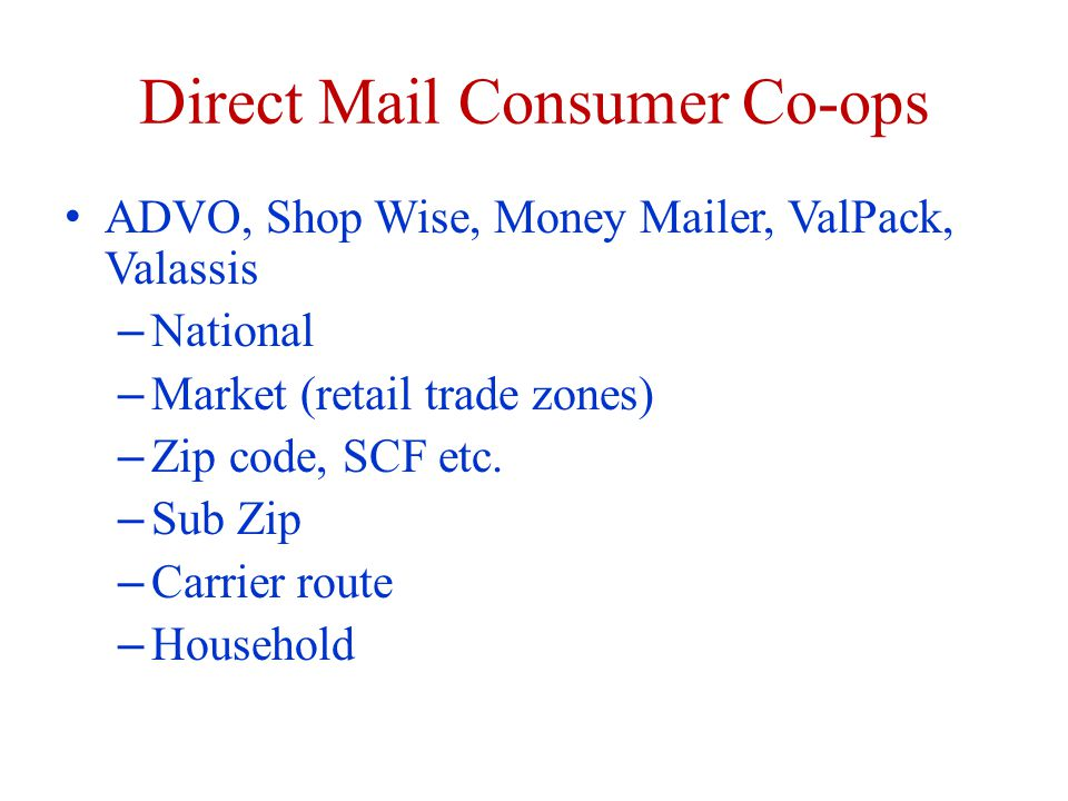 Direct Mail Consumer Co-ops ADVO, Shop Wise, Money Mailer, ValPack, Valassis – National – Market (retail trade zones) – Zip code, SCF etc.