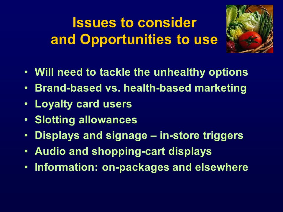 Issues to consider and Opportunities to use Will need to tackle the unhealthy options Brand-based vs.