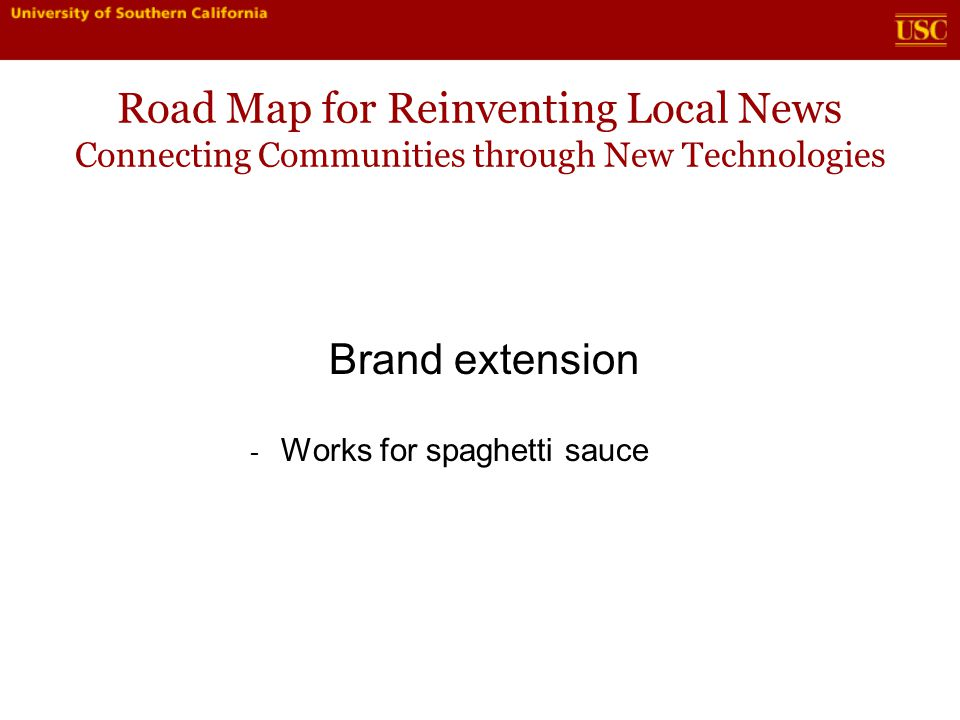 Road Map for Reinventing Local News Connecting Communities through New Technologies Brand extension - Works for spaghetti sauce