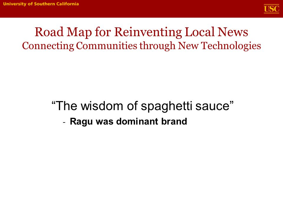 Road Map for Reinventing Local News Connecting Communities through New Technologies Brand extension Case study: WCBS-TV, New York - WCBS-TV Mortgage broker - WCBS-TV Real Estate - Free to users, GUI - Revenue from transactions