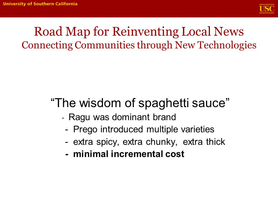 Road Map for Reinventing Local News Connecting Communities through New Technologies Brand extension You have an advantage as incumbent: - Build on existing audience - Build on promotional advantage - Best promotion is your air 32% of online listeners discover their online stations from on-air station mentions - Pierre Bouvard, EVP, Arbitron