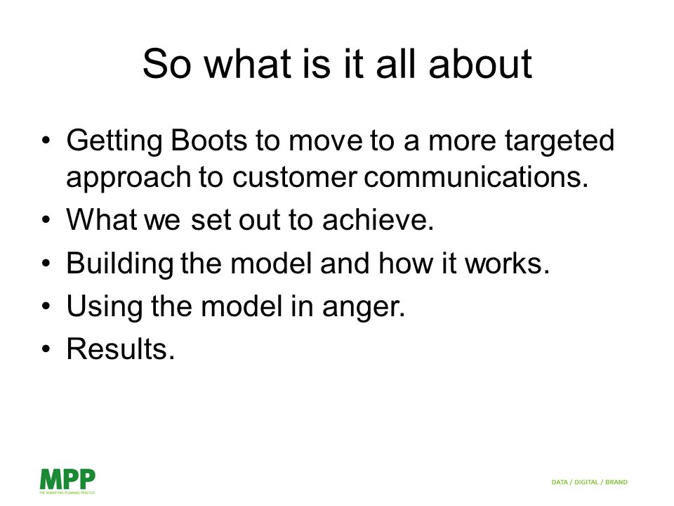 So what is it all about Getting Boots to move to a more targeted approach to customer communications.