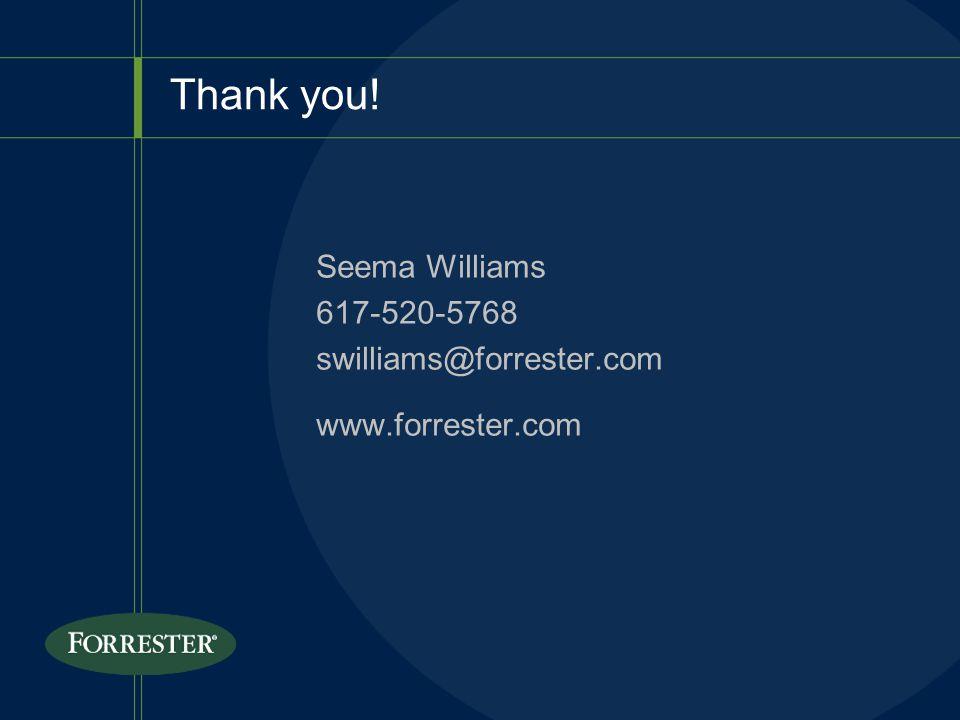 Thank you! Seema Williams 617-520-5768 swilliams@forrester.com www.forrester.com