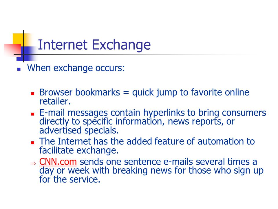 Internet Exchange When exchange occurs: Browser bookmarks = quick jump to favorite online retailer. E-mail messages contain hyperlinks to bring consum