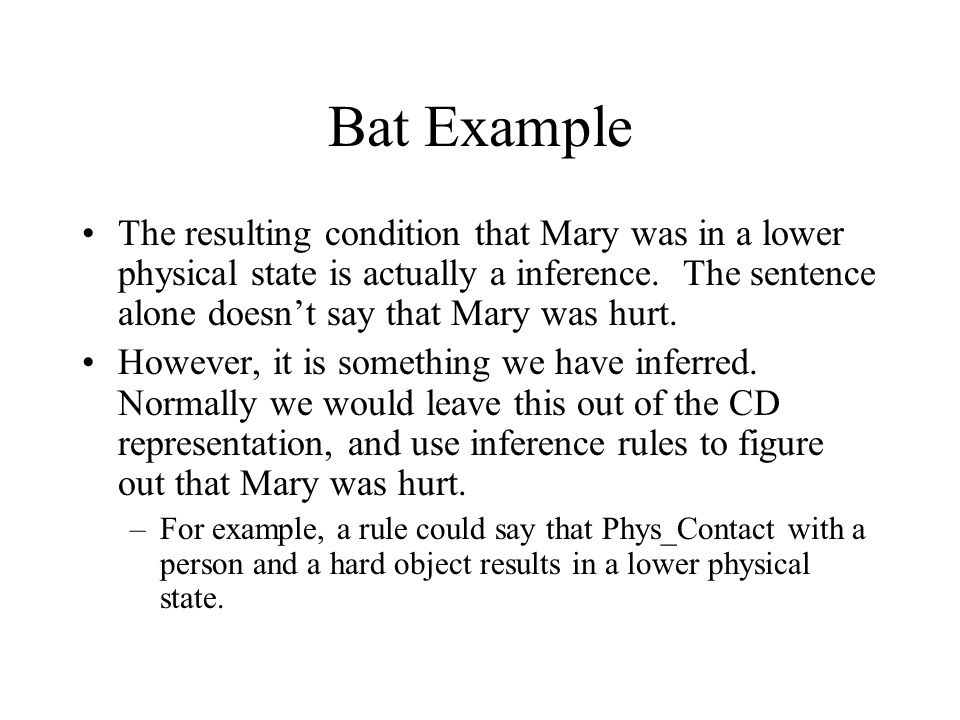 Bat Example The resulting condition that Mary was in a lower physical state is actually a inference. The sentence alone doesn't say that Mary was hurt