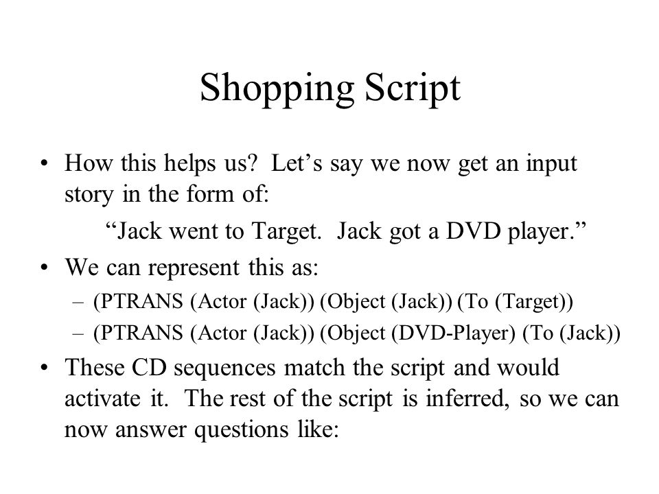 """Shopping Script How this helps us? Let's say we now get an input story in the form of: """"Jack went to Target. Jack got a DVD player."""" We can represent"""