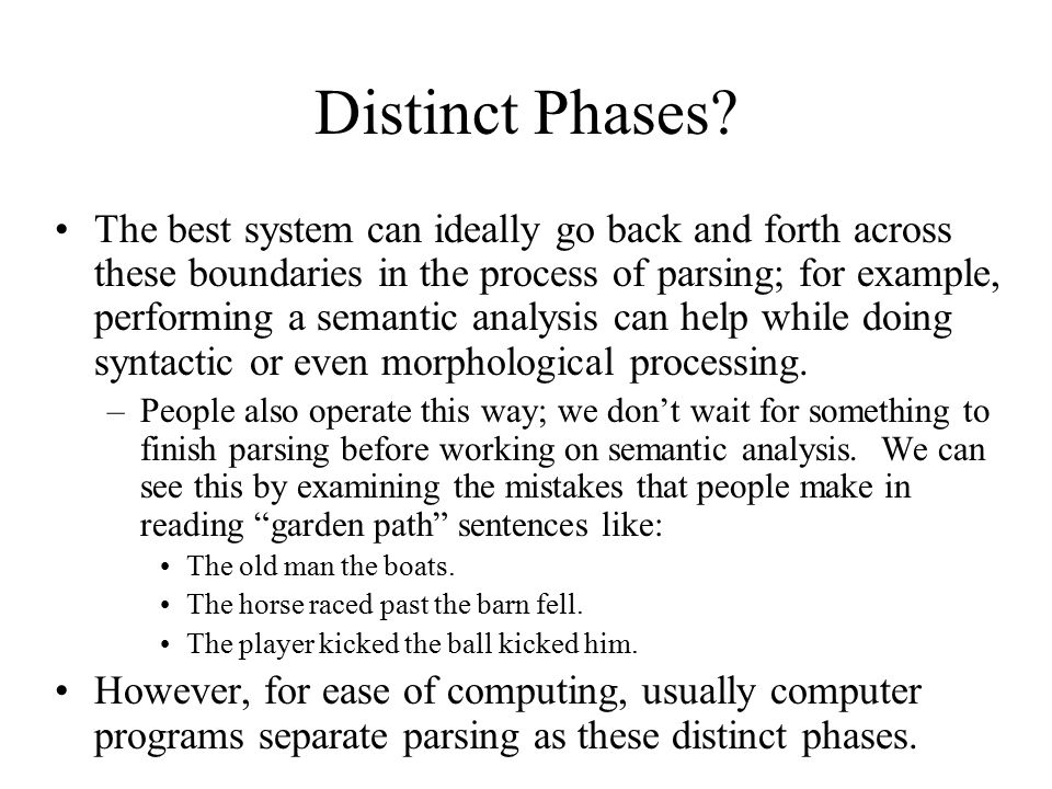 Distinct Phases? The best system can ideally go back and forth across these boundaries in the process of parsing; for example, performing a semantic a