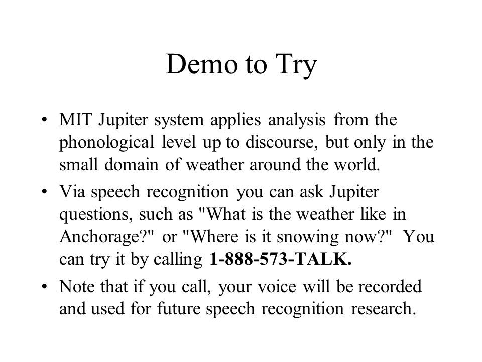 Demo to Try MIT Jupiter system applies analysis from the phonological level up to discourse, but only in the small domain of weather around the world.