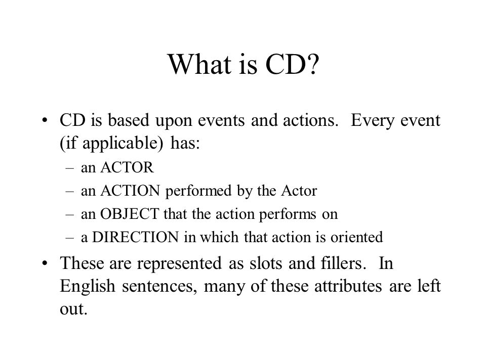 What is CD? CD is based upon events and actions. Every event (if applicable) has: –an ACTOR –an ACTION performed by the Actor –an OBJECT that the acti
