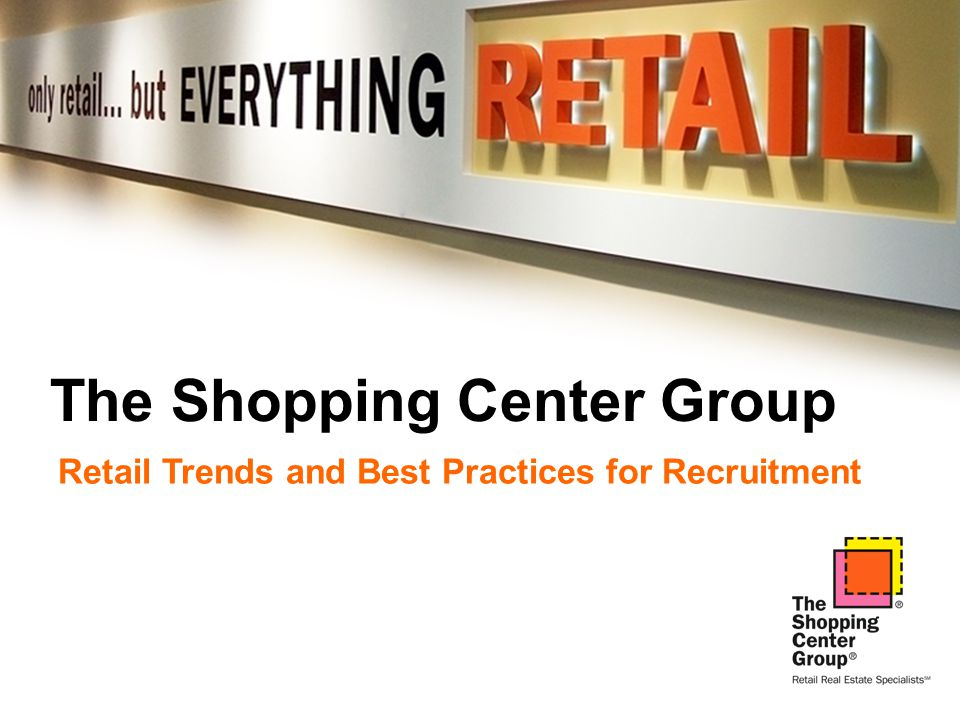 The Shopping Center Group Retail Trends and Best Practices for Recruitment