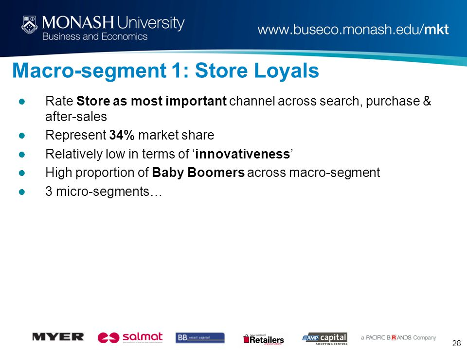 28 Macro-segment 1: Store Loyals Rate Store as most important channel across search, purchase & after-sales Represent 34% market share Relatively low in terms of 'innovativeness' High proportion of Baby Boomers across macro-segment 3 micro-segments…