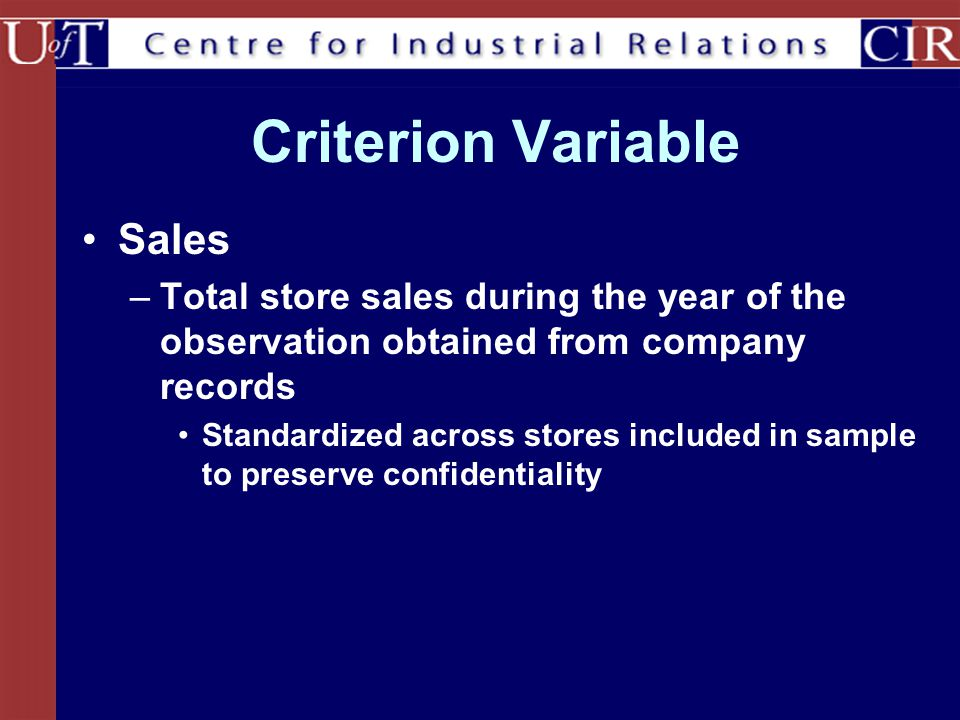 Criterion Variable Sales –Total store sales during the year of the observation obtained from company records Standardized across stores included in sa