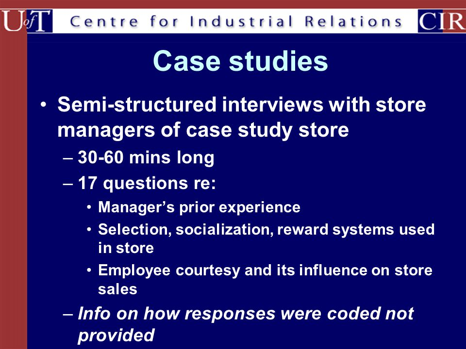 Case studies Semi-structured interviews with store managers of case study store –30-60 mins long –17 questions re: Manager's prior experience Selectio