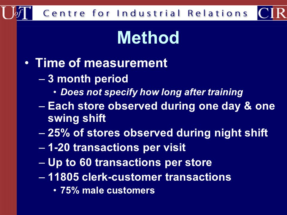Method Time of measurement –3 month period Does not specify how long after training –Each store observed during one day & one swing shift –25% of stor
