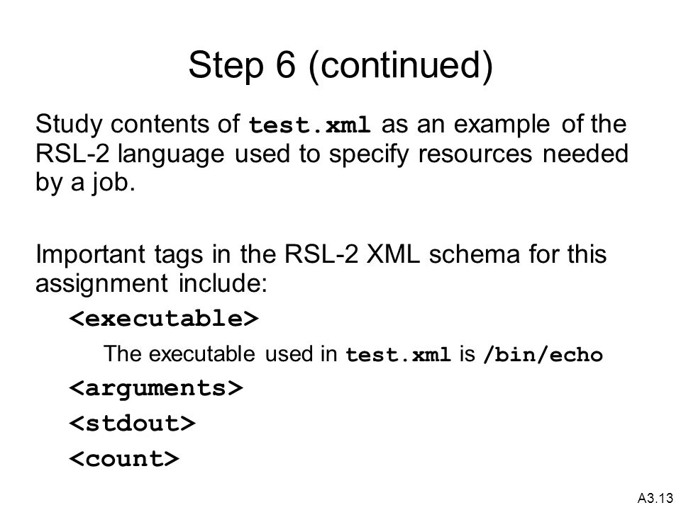 A3.13 Step 6 (continued) Study contents of test.xml as an example of the RSL-2 language used to specify resources needed by a job.