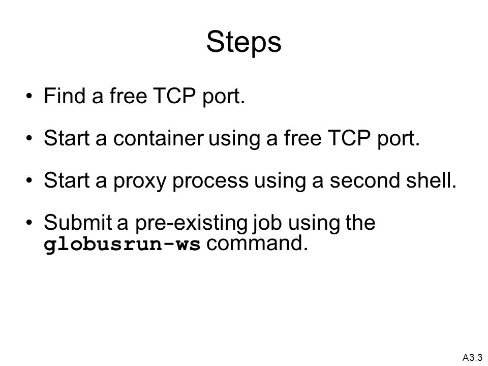 A3.3 Steps Find a free TCP port. Start a container using a free TCP port.