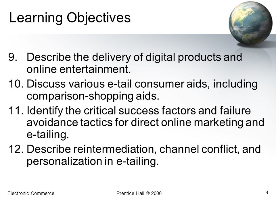 Electronic CommercePrentice Hall © 2006 4 Learning Objectives 9.Describe the delivery of digital products and online entertainment.