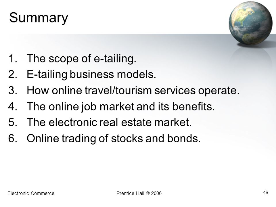 Electronic CommercePrentice Hall © 2006 49 Summary 1.The scope of e-tailing.
