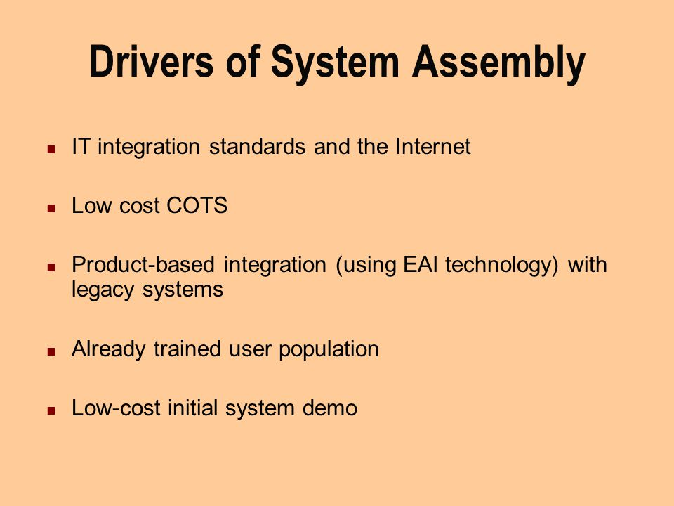 Drivers of System Assembly IT integration standards and the Internet Low cost COTS Product-based integration (using EAI technology) with legacy system