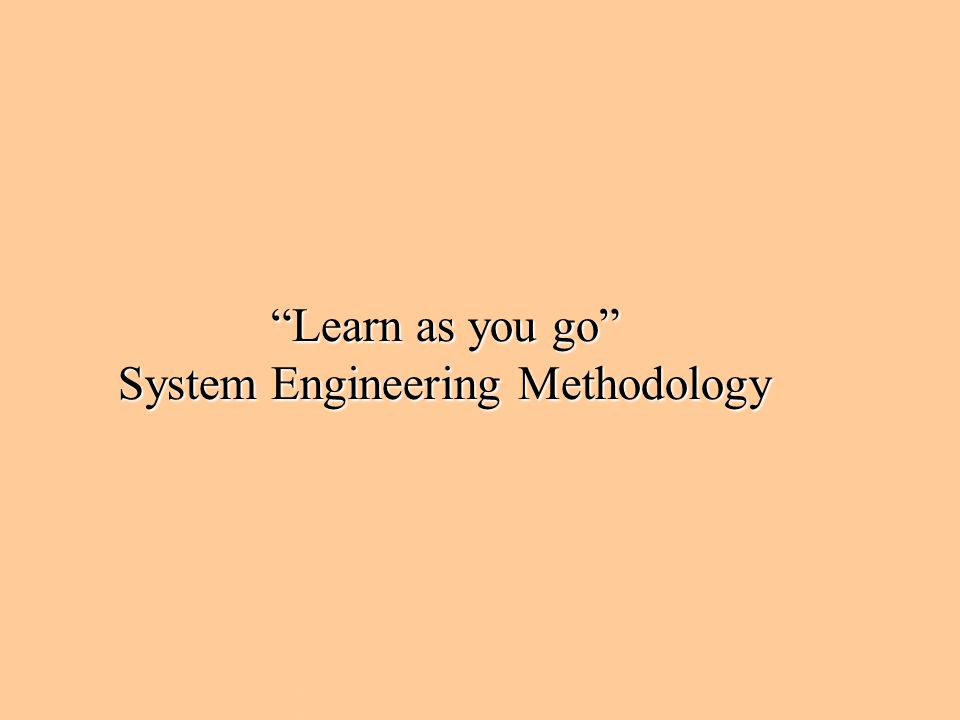 """Learn as you go"" System Engineering Methodology"