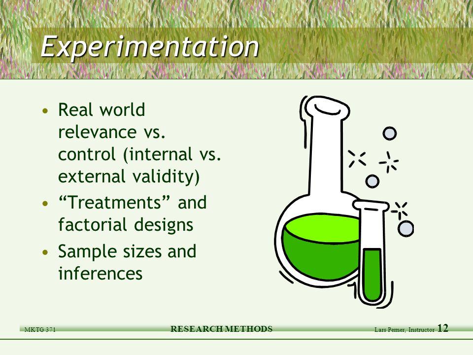MKTG 371 RESEARCH METHODS Lars Perner, Instructor 12 Experimentation Real world relevance vs.