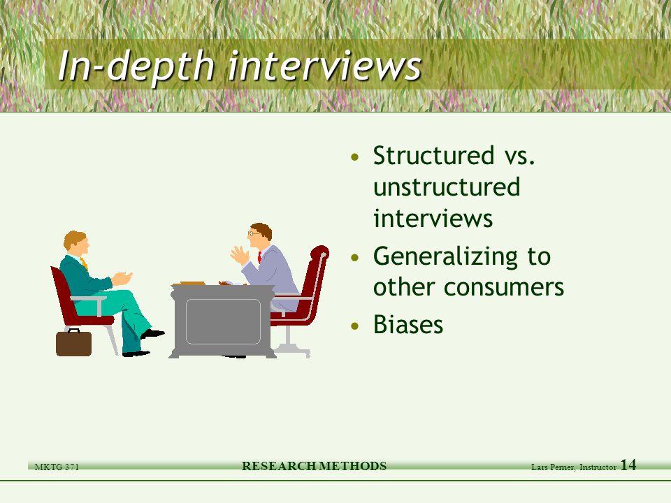 MKTG 371 RESEARCH METHODS Lars Perner, Instructor 14 In-depth interviews Structured vs.