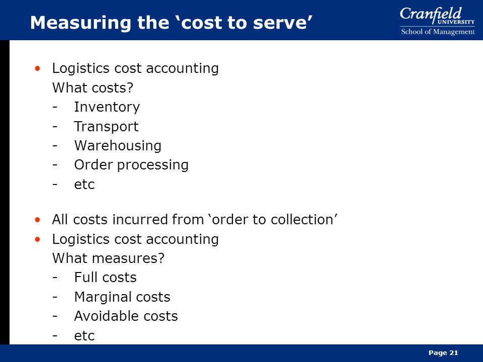 Page 21 Measuring the 'cost to serve' Logistics cost accounting What costs.
