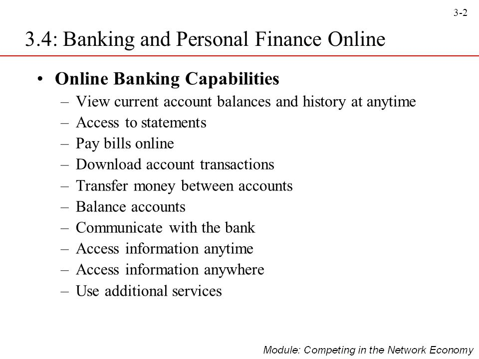 3-3 Implementation Issues in Online Financial Transactions: –Securing financial transactions –Access to banks' Intranets by outsiders –Using imaging systems –Differential pricing of online versus off-line services –Potential Risks 3.4: Banking and Personal Finance Online