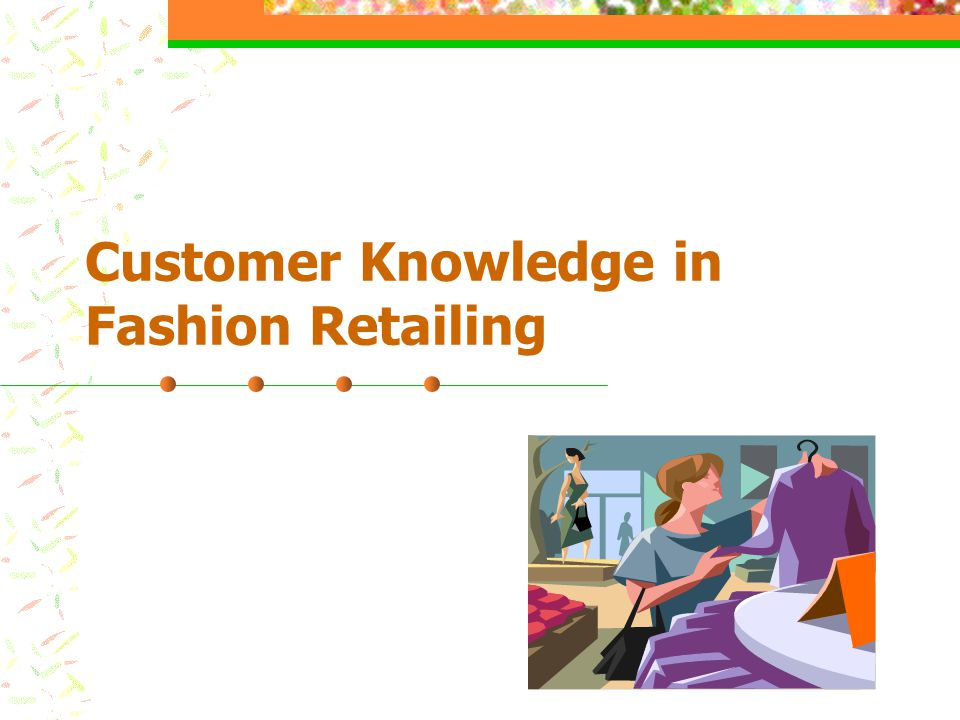 Customer Knowledge in Fashion Retailing
