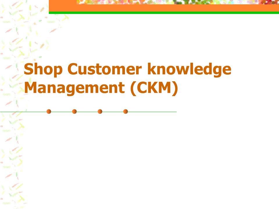 Shop Customer knowledge Management (CKM)