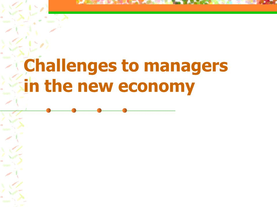 Challenges to managers in the new economy