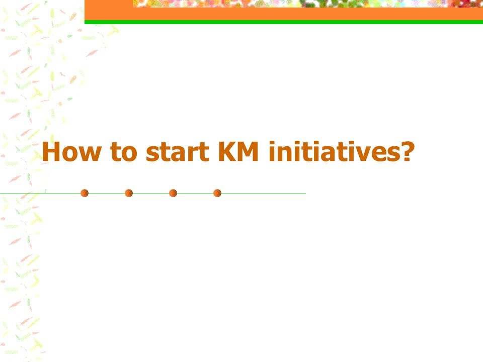 How to start KM initiatives