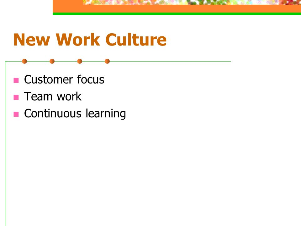 New Work Culture Customer focus Team work Continuous learning