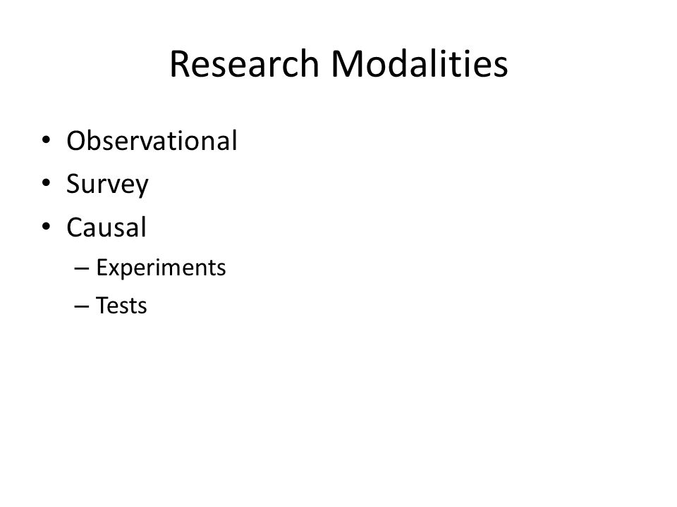 Research Modalities Observational Survey Causal – Experiments – Tests