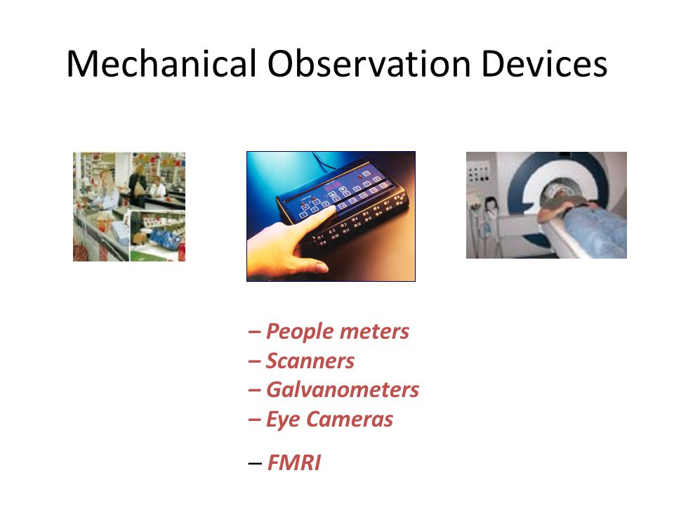 Mechanical Observation Devices – People meters – Scanners – Galvanometers – Eye Cameras – FMRI