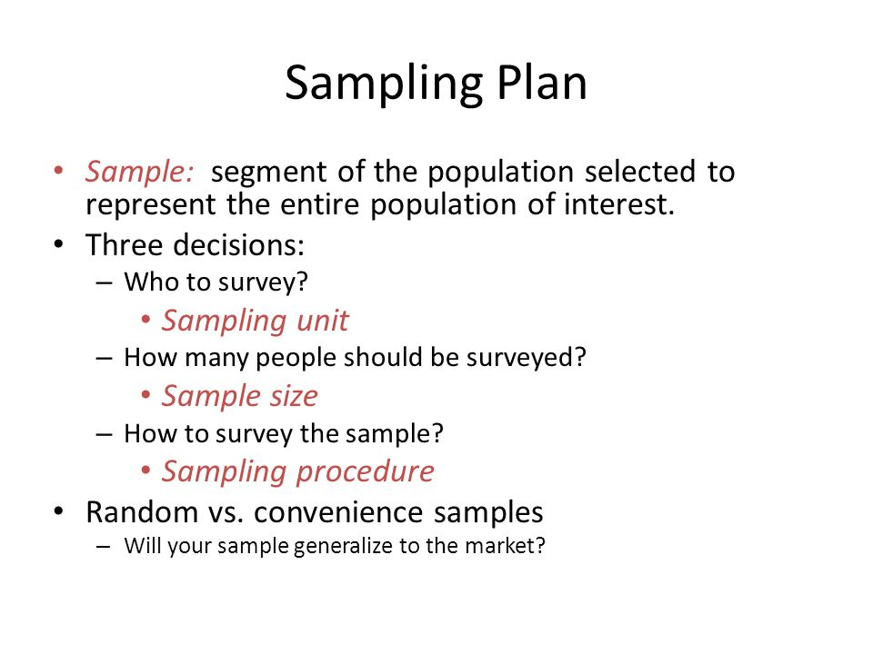 Sample: segment of the population selected to represent the entire population of interest.