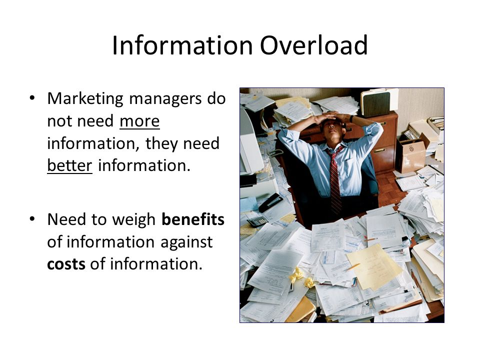 Information Overload Marketing managers do not need more information, they need better information.