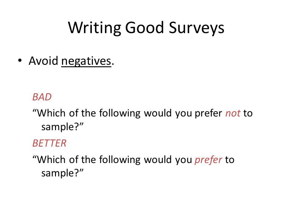 Writing Good Surveys Avoid negatives.