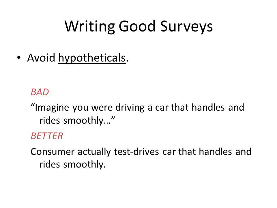 Writing Good Surveys Avoid hypotheticals.