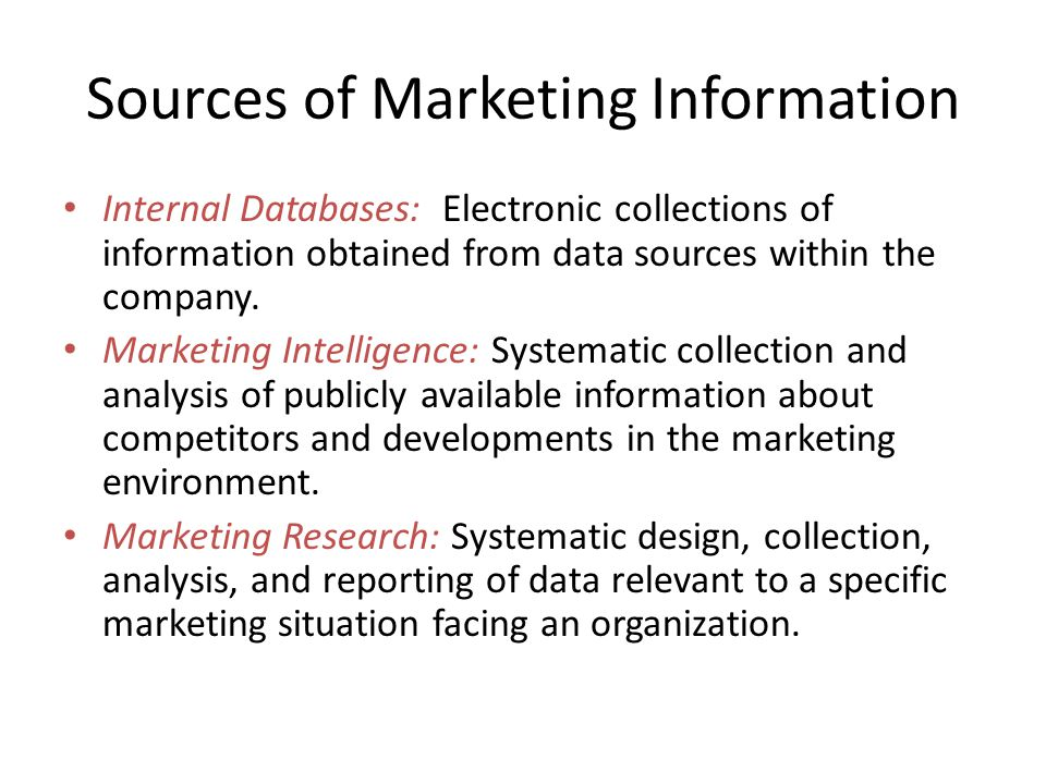 Internal Databases: Electronic collections of information obtained from data sources within the company.