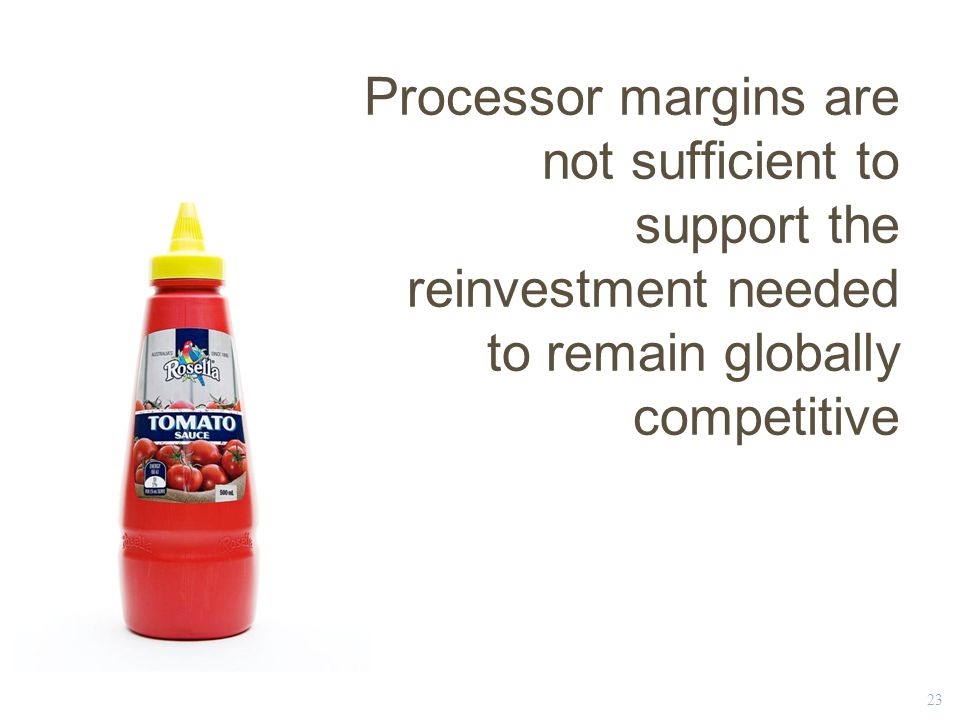 23 Processor margins are not sufficient to support the reinvestment needed to remain globally competitive