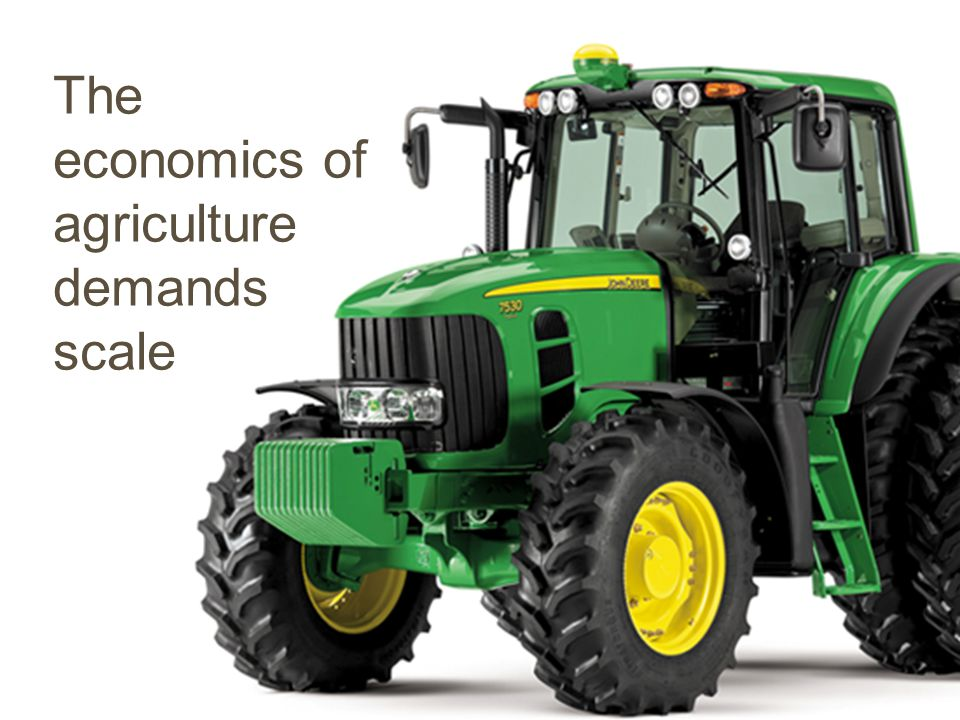 The economics of agriculture demands scale