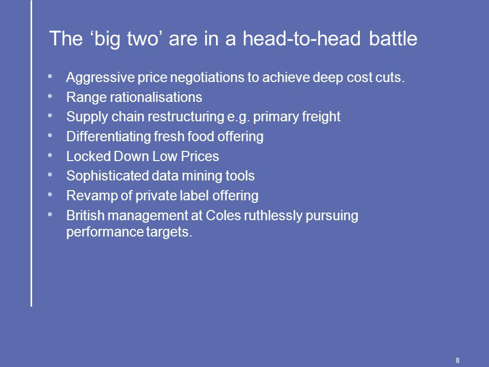 8 The 'big two' are in a head-to-head battle Aggressive price negotiations to achieve deep cost cuts.