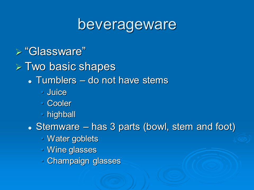 "beverageware  ""Glassware""  Two basic shapes Tumblers – do not have stems Tumblers – do not have stems JuiceJuice CoolerCooler highballhighball Stemw"