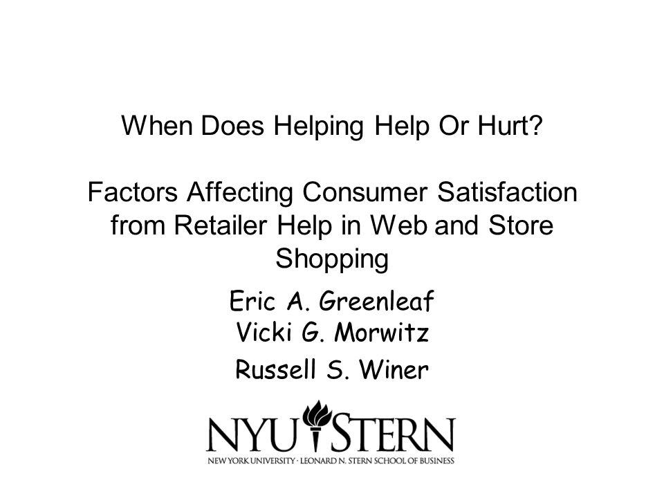 When Does Helping Help Or Hurt? Factors Affecting Consumer Satisfaction from Retailer Help in Web and Store Shopping Eric A. Greenleaf Vicki G. Morwit